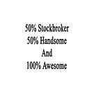 50% Stockbroker 50% Handsome And 100% Awesome  by supernova23