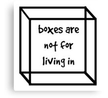 boxes are not for living in Canvas Print