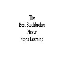 The Best Stockbroker Never Stops Learning  by supernova23