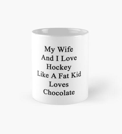 My Wife And I Love Hockey Like A Fat Kid Loves Chocolate  Mug