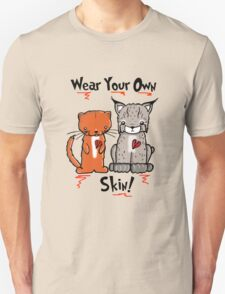 Wear Your Own Skin! Unisex T-Shirt
