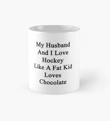 My Husband And I Love Hockey Like A Fat Kid Loves Chocolate Mug