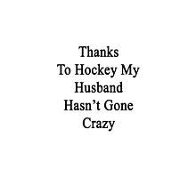 Thanks To Hockey My Husband Hasn't Gone Crazy  by supernova23
