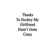 Thanks To Hockey My Girlfriend Has't Gone Crazy  by supernova23