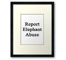 Report Elephant Abuse  Framed Print