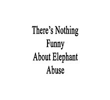 There's Nothing Funny About Elephant Abuse  by supernova23