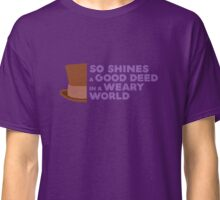 So Shines a Good Deed Classic T-Shirt