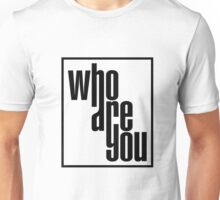 who are you Unisex T-Shirt
