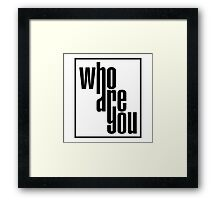 who are you Framed Print