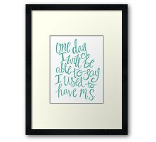 Multiple Sclerosis - Hand Lettered Inspirational Quote Framed Print