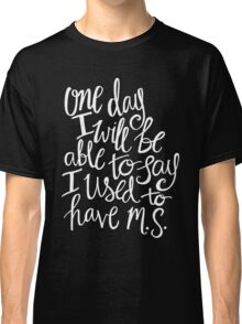 Multiple Sclerosis - Hand Lettered Inspirational Quote White on Black Classic T-Shirt