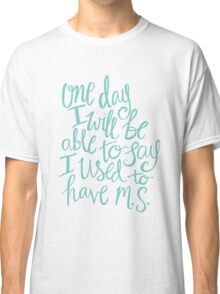 Multiple Sclerosis - Hand Lettered Inspirational Quote Classic T-Shirt