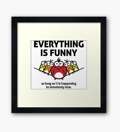 Everything is funny as long as it happens to others Framed Print