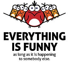 Everything is funny as long as it happens to others Photographic Print