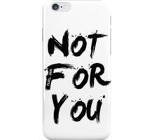 Not For You iPhone Case/Skin