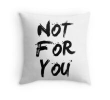 Not For You Throw Pillow