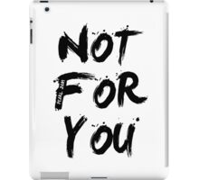 Not For You iPad Case/Skin