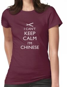 I Can't Keep Calm, I'm Chinese! Womens Fitted T-Shirt