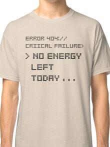 NO ENERGY LEFT TODAY BLACK Classic T-Shirt
