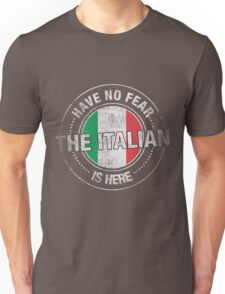 Have No Fear The Italian Is Here Unisex T-Shirt