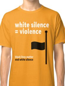 White Silence - Black Lives Matter Classic T-Shirt