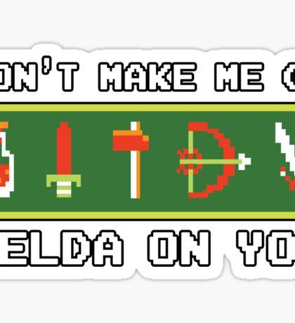 Don't Make Me Go Zelda On You! Sticker