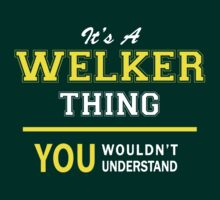 It's A WELKER thing, you wouldn't understand !! by satro