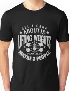 All I Care About Is Lifting Weights Bodybuilding Gym Motivation Unisex T-Shirt