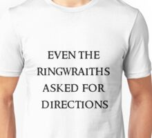 Even the ringwraiths asked for directions Unisex T-Shirt