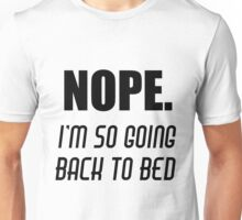 Nope I'm so Going back to Bed Unisex T-Shirt