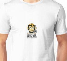 I hope life is not a joke Unisex T-Shirt