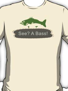 See? A Bass! T-Shirt