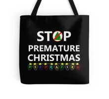 STOP PREMATURE CHRISTMAS DECORATING Tote Bag