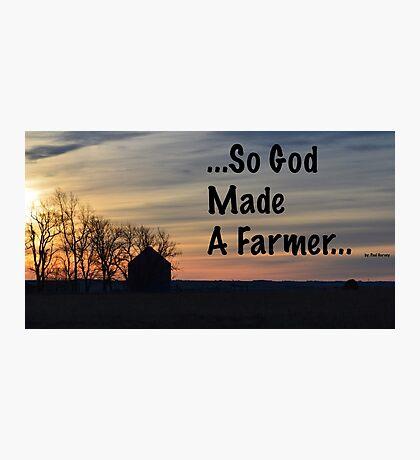 So God Made A Farmer Photographic Print