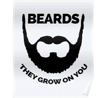 Beards Grow On You Funny Quote Poster