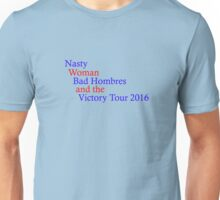 NASTY WOMEN BAD HOMBRES-AND THE VICTORY TOUR-2016 Unisex T-Shirt