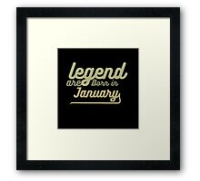 legend are born in january Framed Print