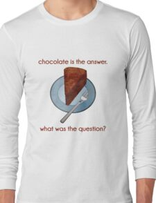 Chocolate is the Answer. What was the Question? Long Sleeve T-Shirt