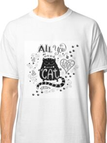 All you need is love and cat Classic T-Shirt