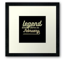 legend are born in february Framed Print