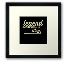 legend are born in may Framed Print