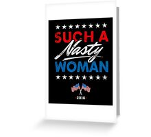 Such A Nasty Woman - Presidential Debate T-Shirt Greeting Card