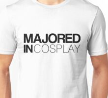 Majored in Cosplay Unisex T-Shirt
