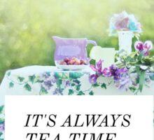 It's Always Tea Time.  Sticker