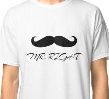 Mr. Right Classic T-Shirt