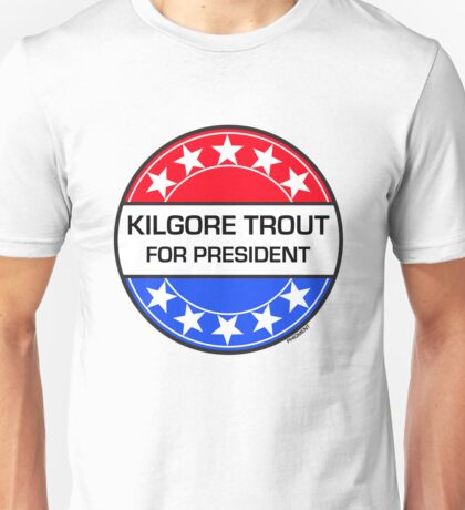 KILGORE TROUT FOR PRESIDENT Unisex T-Shirt