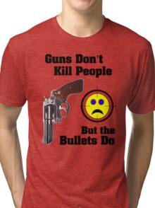 But bullets do... Tri-blend T-Shirt