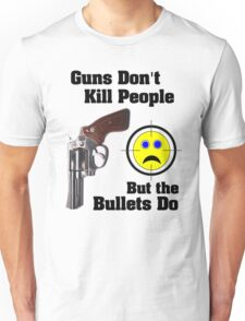But bullets do... Unisex T-Shirt