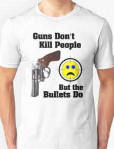 But bullets do... T-Shirt
