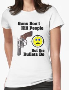 But bullets do... Womens Fitted T-Shirt